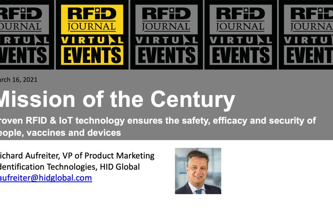 Mission of the Century: Proven RFID and IoT Technology Ensures the Safety, Efficacy and Security of People, Vaccines, and Devices
